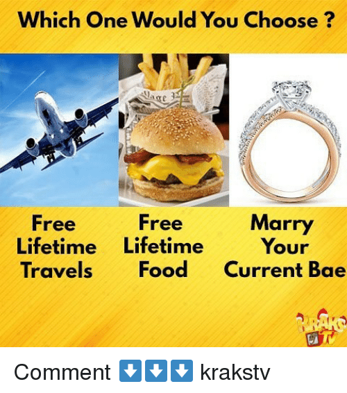 Bae, Food, and Memes: Which One Would You Choose?  Marry  Your  Free  Free  Lifetime Lifetime  Travels Food Current Bae Comment ⬇️⬇️⬇️ krakstv