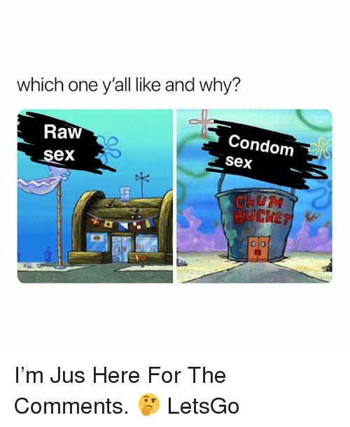 Condom, Sex, and Dank Memes: which one y'all like and why?  Raw  sex  Condom  seX  BUCKETe  0 o I'm Jus Here For The Comments. 🤔 LetsGo