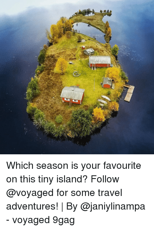 9gag, Memes, and Travel: Which season is your favourite on this tiny island? Follow @voyaged for some travel adventures! | By @janiylinampa - voyaged 9gag