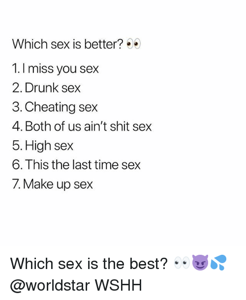 Cheating, Drunk, and Memes: Which sex is better?  1.I miss you sex  2. Drunk sex  3. Cheating sex  4. Both of us ain't shit sex  5. High sex  6. This the last time sex  7. Make up sex Which sex is the best? 👀😈💦 @worldstar WSHH