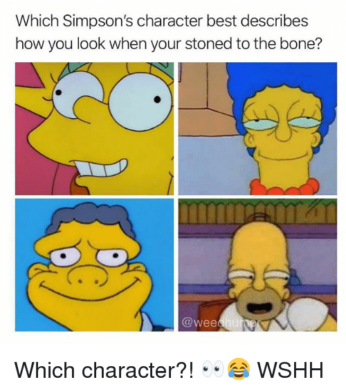 Memes, The Simpsons, and Wee: Which Simpson's character best describes  how you look when your stoned to the bone?  @wee Which character?! 👀😂 WSHH