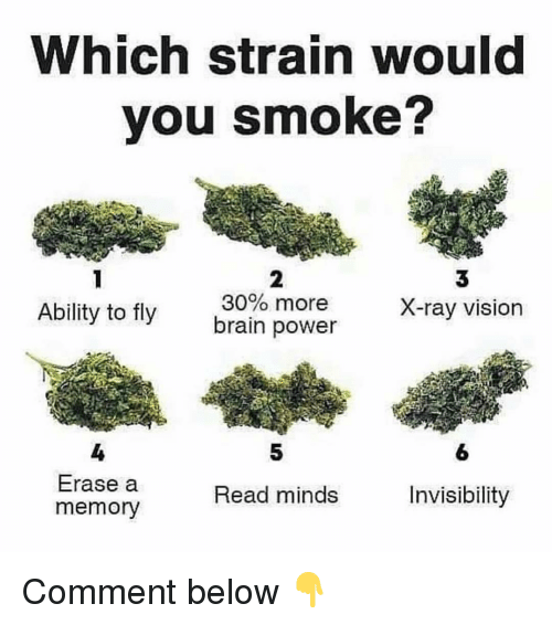 Weed, Vision, and Brain: Which strain would  you smoke?  2  30% more  3  X-ray vision  Ability to fily brain power  5  6  Erase a  memory  Read minds  Invisibility Comment below 👇