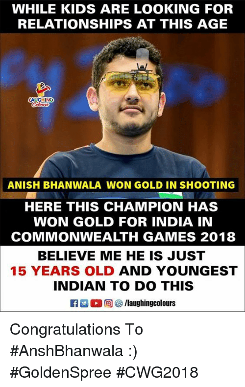 Relationships, Congratulations, and Games: WHILE KIDS ARE LOOKING FOR  RELATIONSHIPS AT THIS AGE  LAUGHING  ANISH BHANWALA WON GOLD IN SHOOTING  HERE THIS CHAMPION HAS  WON GOLD FOR INDIA IN  COMMONWEALTH GAMES 2018  BELIEVE ME HE IS JUST  15 YEARS OLD AND YOUNGEST  INDIAN TO DO THIS  黒( 回參/laughingcolours Congratulations To #AnshBhanwala :) #GoldenSpree #CWG2018