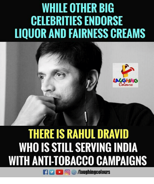 India, Indianpeoplefacebook, and Anti: WHILE OTHER BIG  CELEBRITIES ENDORSE  LIQUOR AND FAIRNESS CREAMS  THERE IS RAHUL DRAVID  WHO IS STILL SERVING INDIA  WITH ANTI-TOBACCO CAMPAIGNS