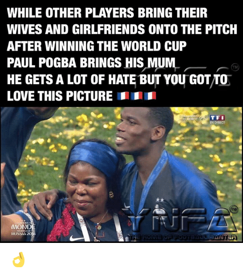 Love, Memes, and World Cup: WHILE OTHER PLAYERS BRING THEIR  WIVES AND GIRLFRIENDS ONTO THE PITCH  AFTER WINNING THE WORLD CUP  PAUL POGBA BRINGS HIS MUM  HE GETS A LOT OF HATE BUT YOU GOT/TO  LOVE THIS PICTURE  EN DIRECT  MOND  RUSSIA 2 👌