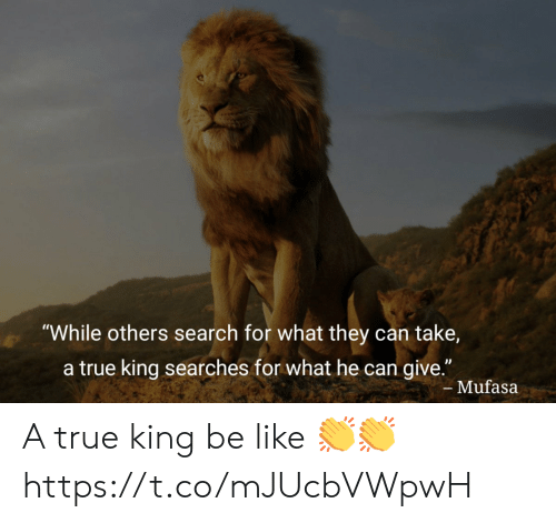 """For What: """"While others search for what they can take,  a true king searches for what he can give.""""  - Mufasa A true king be like 👏👏 https://t.co/mJUcbVWpwH"""