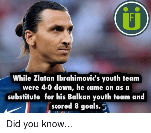 Memes, Zlatan Ibrahimovic, and 🤖: While Zlatan Ibrahimovic's youth team  were 4-0 down, he came on as a  substitute for his Balkan youth team and  scored 8 goals. Did you know...