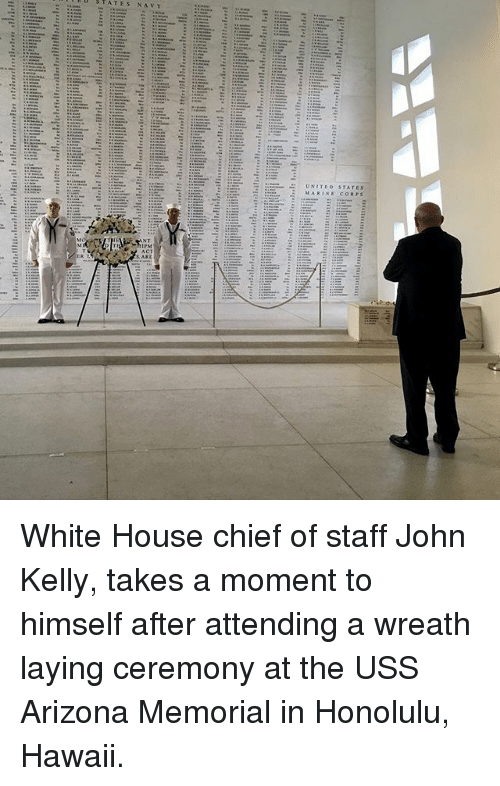 Memes, White House, and Arizona: White House chief of staff John Kelly, takes a moment to himself after attending a wreath laying ceremony at the USS Arizona Memorial in Honolulu, Hawaii.