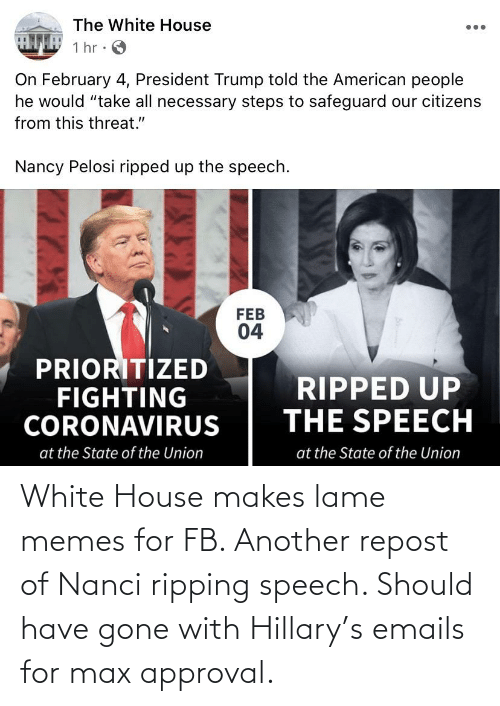 ripping: White House makes lame memes for FB. Another repost of Nanci ripping speech. Should have gone with Hillary's emails for max approval.