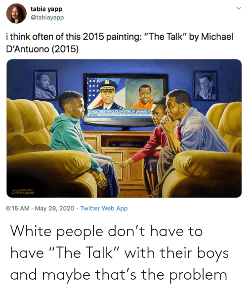 "maybe: White people don't have to have ""The Talk"" with their boys and maybe that's the problem"