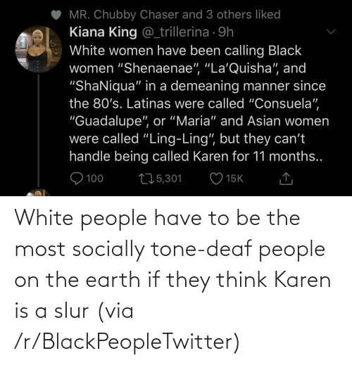 R Blackpeopletwitter: White people have to be the most socially tone-deaf people on the earth if they think Karen is a slur (via /r/BlackPeopleTwitter)