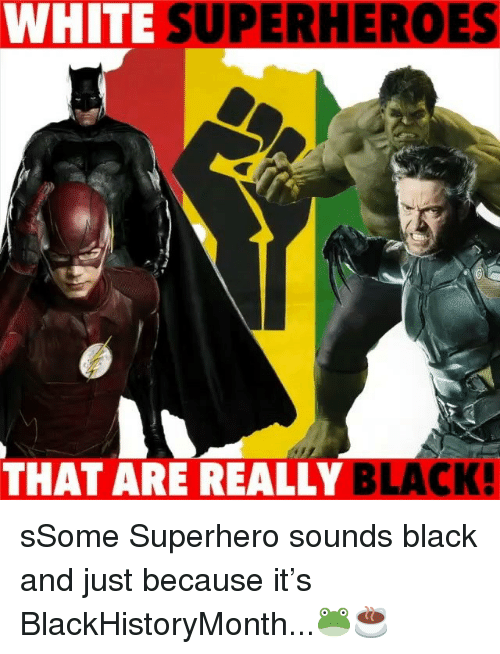 Memes, Superhero, and Black: WHITE  SUPERHEROES  2  THAT ARE REALLY BLA sSome Superhero sounds black and just because it's BlackHistoryMonth...🐸☕️