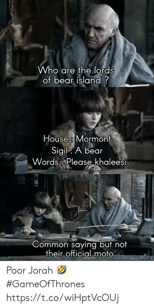 "Bear, Common, and House: Who are the lords  of bear island?  House a Mormont  Sigil: A bear  Words :, Please""ķhaleesi  Common saying but no  their official moto Poor Jorah 🤣 #GameOfThrones https://t.co/wiHptVcOUj"