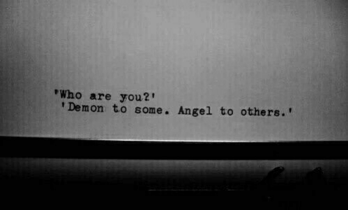 Angel, Demon, and Who: Who are you?  Demon to some. Angel to others.'