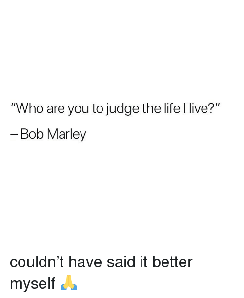 """Bob Marley, Life, and Weed: """"Who are you to judge the life l live?""""  - Bob Marley couldn't have said it better myself 🙏"""