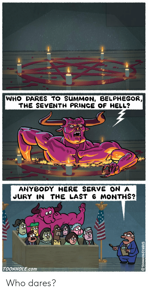 Prince, Hell, and Com: WHO DARES TO SUMMON, BELPHEGOR,  THE SEVENTH PRINCE OF HELL?  ANYBODY HERE SERVE ON A  JURY IN THE LAST 6 MONTHS?  TOONHOLE.com Who dares?