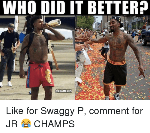 Swaggy: WHO DID IT BETTER?  @NBAMEMES Like for Swaggy P, comment for JR 😂 CHAMPS