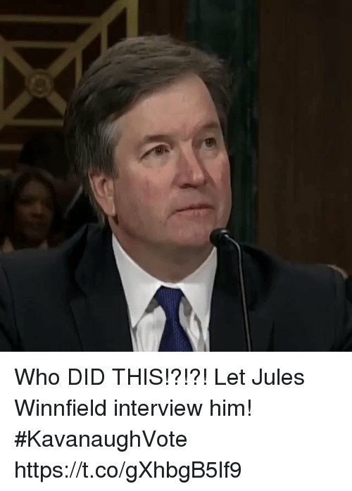 Jules Winnfield, Nba, and Who: Who DID THIS!?!?! Let Jules Winnfield interview him! #KavanaughVote https://t.co/gXhbgB5lf9