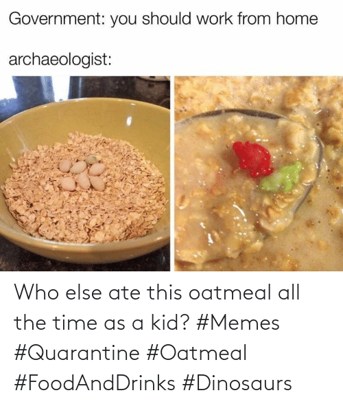 Kid Memes: Who else ate this oatmeal all the time as a kid? #Memes #Quarantine #Oatmeal #FoodAndDrinks #Dinosaurs