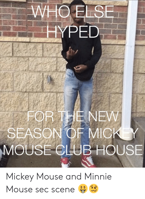 Club, Minnie Mouse, and House: WHO ELSE  HYPED  FOR THE NEW  SEASON OF MICK Y  MOUSE CLUB HOUSE Mickey Mouse and Minnie Mouse sec scene 🤑🥴