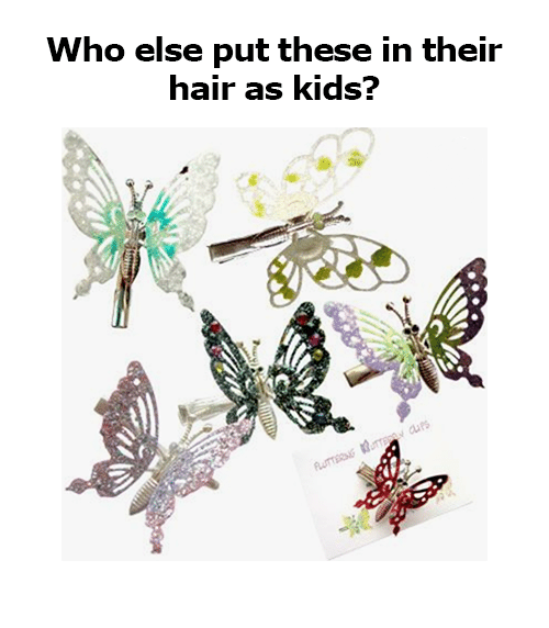 Memes, Hair, and Kids: Who else put these in their  hair as kids?