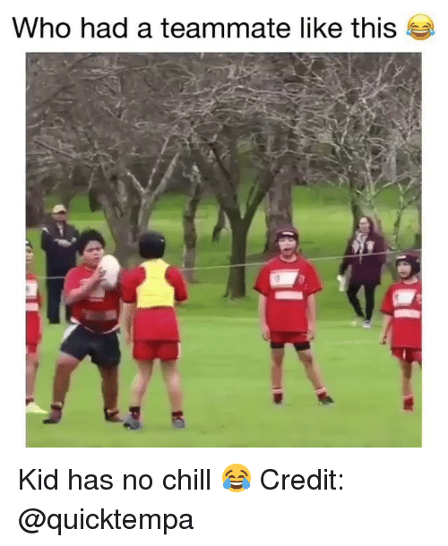 Chill, Memes, and No Chill: Who had a teammate like this Kid has no chill 😂 Credit: @quicktempa