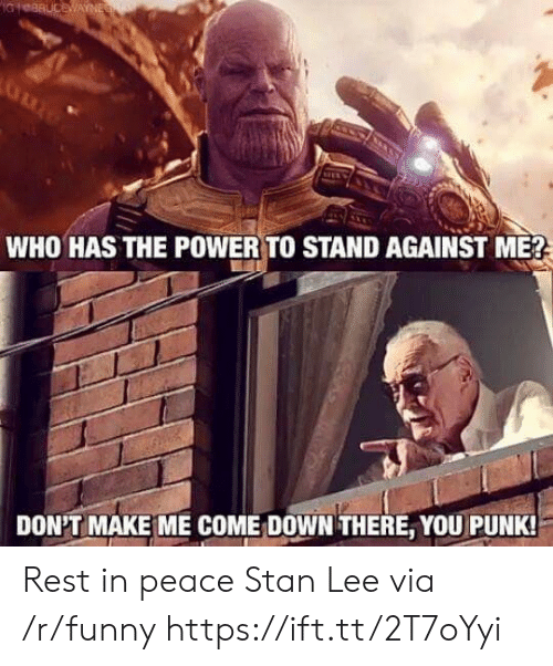 Funny, Stan, and Stan Lee: WHO HAS THE POWER TO STAND AGAINST ME?  DON'T MAKE ME COME: DOWN THERE, YOU PUNK Rest in peace Stan Lee via /r/funny https://ift.tt/2T7oYyi