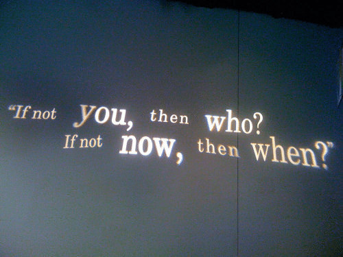 "Who, You, and Now: who?  ""If not  you, then  If not now, then when?"