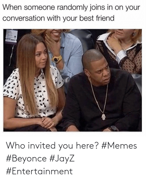 Beyonce: Who invited you here? #Memes #Beyonce #JayZ #Entertainment