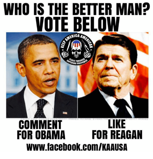 Facebook, Memes, and Obama: WHO IS THE BETTER MAN?  VOTE BELOW  ARICA AN  RIORFIREP  COMMENT  LIKE  FOR OBAMA  FOR REAGAN  WWW.facebook.com/KAAUSA
