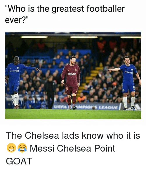"""Chelsea, Memes, and Goat: """"Who is the greatest footballer  ever?""""  Rokuten The Chelsea lads know who it is 😁😂 Messi Chelsea Point GOAT"""
