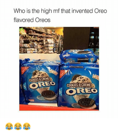 Cookies, Gym, and Oreo: Who is the high mf that invented Oreo  flavored Oreos  OREO  EDITI  COOKIES &CREME  OREO  OREO 😂😂😂