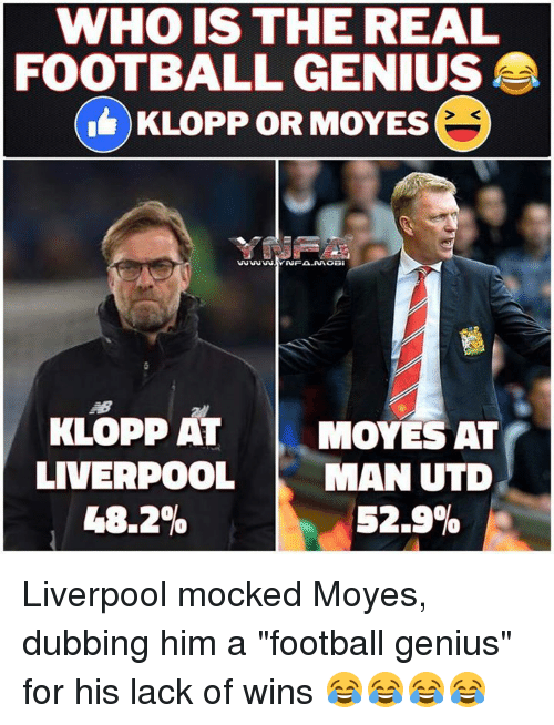 """Memes, Genius, and 🤖: WHO IS THE REAL  FOOTBALL GENIUS  KLOPPOR MOYES  INFA NAOBI  KLOPP AT  MOYES AT  LIVERPOOL  MAN UTD  48.2%  52.9% Liverpool mocked Moyes, dubbing him a """"football genius"""" for his lack of wins 😂😂😂😂"""
