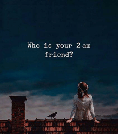Who, Friend, and Your: Who is your 2 am  friend?
