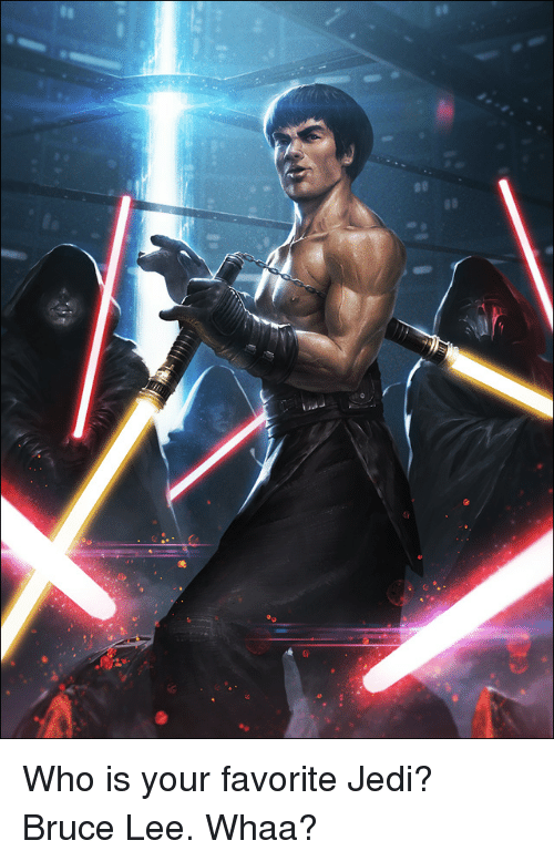 Funny, Jedi, and Bruce Lee: Who is your favorite Jedi? Bruce Lee. Whaa?