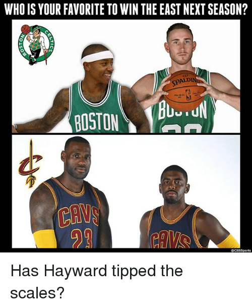 Cbssports: WHO IS YOUR FAVORITE TO WIN THE EAST NEXT SEASON?  SPALD  BOSTON)仫  @CBSSports Has Hayward tipped the scales?