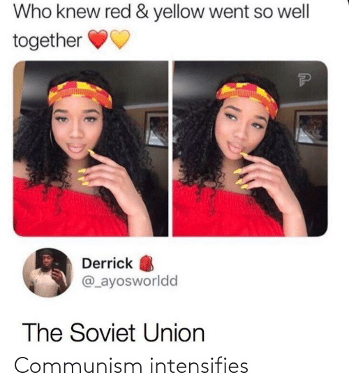 Communism, Soviet, and Soviet Union: Who knew red & yellow went so well  together  Derrick  @_ayosworldd  The Soviet Union Communism intensifies