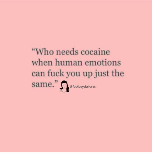 "Fuck You, Cocaine, and Fuck: ""Who needs cocaine  when human emotions  can fuck you up just the  9  @fuckboysfailures"
