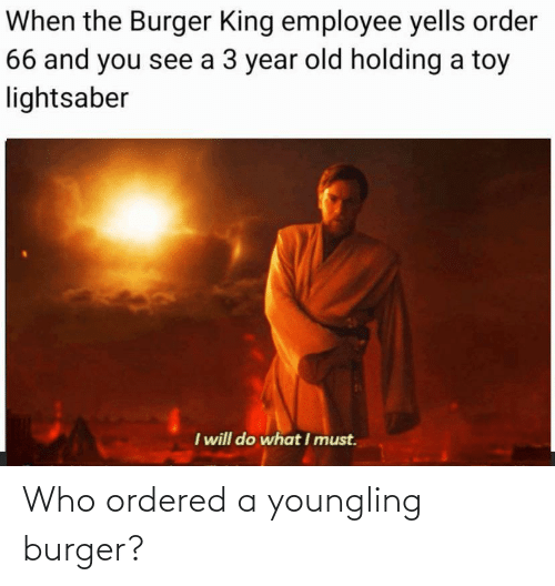 burger: Who ordered a youngling burger?