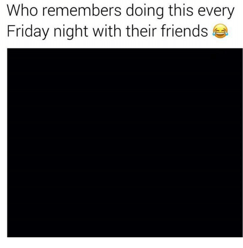 Friday, Friends, and Who: Who remembers doing this every  Friday night with their friends