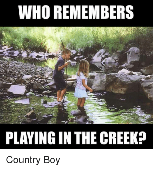 Country boy: WHO REMEMBERS  PLAYING IN THE CREEK? Country Boy