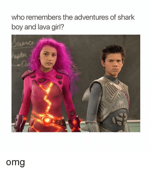 lava girl: who remembers the adventures of shark  boy and lava girl? omg