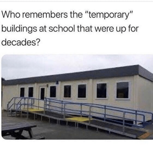 """Funny, School, and Tumblr: Who remembers the """"temporary""""  buildings at school that were up for  decades?"""