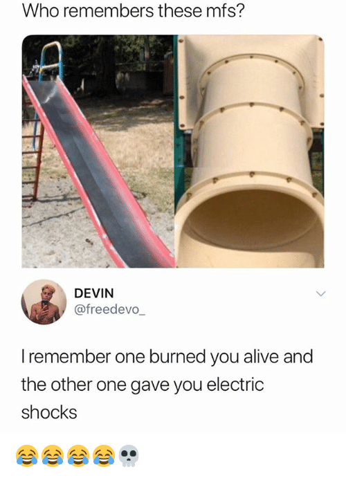 Alive, Girl Memes, and Who: Who remembers these mfs?  DEVIN  @freedevo  I remember one burned you alive and  the other one gave you electric  shocks 😂😂😂😂💀