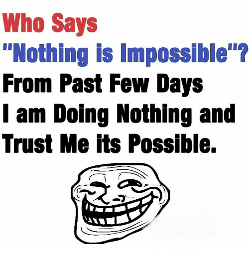 """Memes, 🤖, and Trust Me: Who Says  """"Nothing is Impossible  From Past Few Days  I am Doing Nothing and  Trust Me its Possible."""