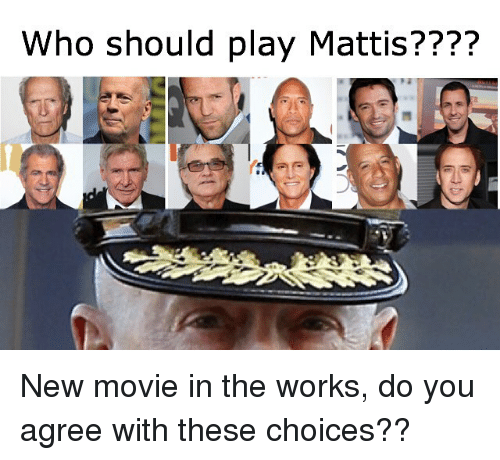 Memes, Movie, and 🤖: Who should play Mattis???? New movie in the works, do you agree with these choices??