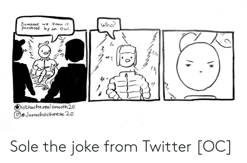 Twitter, Owl, and Who: who?  Someone we  possessed by  Know is  an Owl  Ou/chacha real smooth20  oJonachocheese 20 Sole the joke from Twitter [OC]
