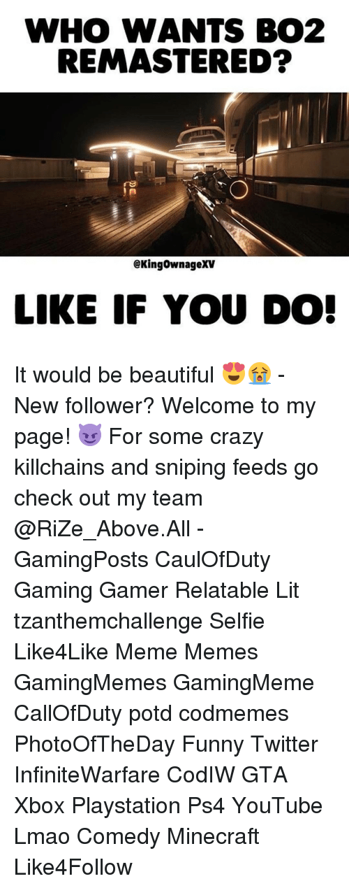 Relaters: WHO WANTS BO2  REMASTERED?  @KingownageXV  LIKE IF YOU DO! It would be beautiful 😍😭 - New follower? Welcome to my page! 😈 For some crazy killchains and sniping feeds go check out my team @RiZe_Above.All - GamingPosts CaulOfDuty Gaming Gamer Relatable Lit tzanthemchallenge Selfie Like4Like Meme Memes GamingMemes GamingMeme CallOfDuty potd codmemes PhotoOfTheDay Funny Twitter InfiniteWarfare CodIW GTA Xbox Playstation Ps4 YouTube Lmao Comedy Minecraft Like4Follow
