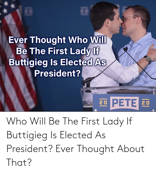 About That: Who Will Be The First Lady If Buttigieg Is Elected As President? Ever Thought About That?
