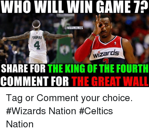 Nba, Celtics, and Game: WHO WILL WIN GAME TP  ONBAMEMES  THOMAS  Wizards  SHARE FOR  THE KING OF THE FOURTH  COMMENT FOR  THE GREAT WALL Tag or Comment your choice. #Wizards Nation #Celtics Nation